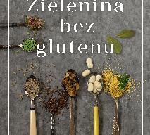 Zielenina bez glutenu - wegetariańsko - sezonowo - lokalnie